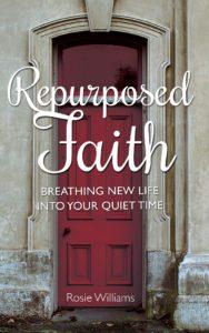 Repurposed Faith: Breathing New Life into Your Quiet Time - Rosie Williams