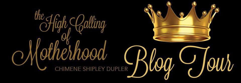 The High Calling of Motherhood Blog Tour