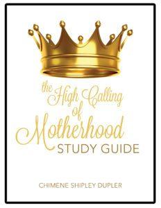 The High Calling of Motherhood Study Guide